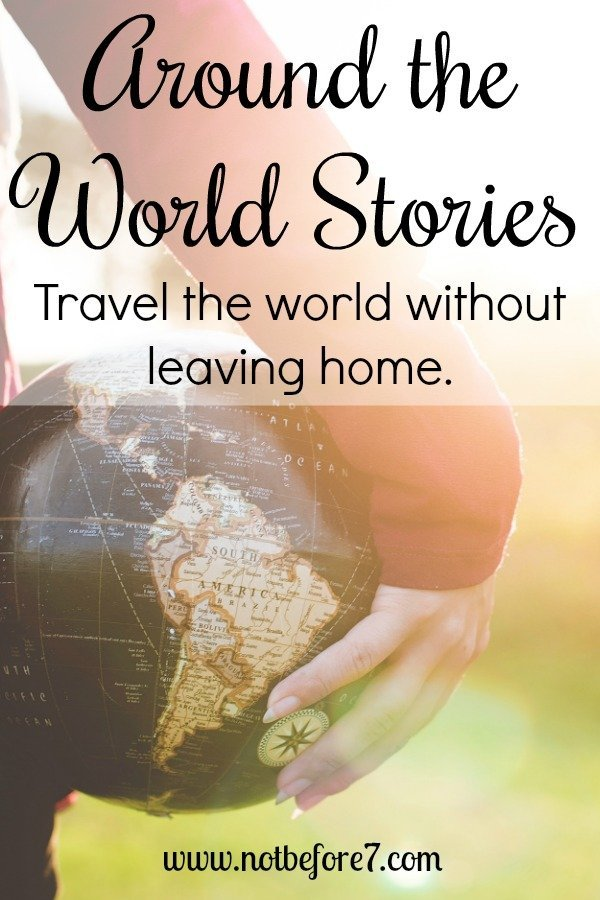 Around the World Stories will be part of our adventures and studies as we learn about people and cultures around the world.